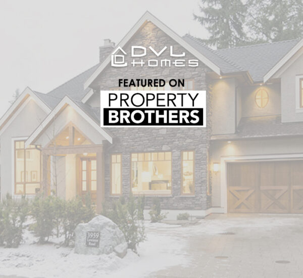 DVL Homes featured on Property Brothers
